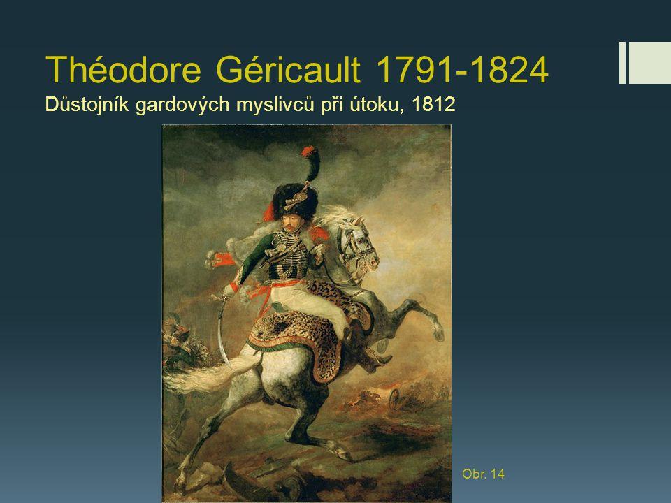 Théodore Géricault 1791-1824 Důstojník gardových myslivců při útoku, 1812 Obr. 14