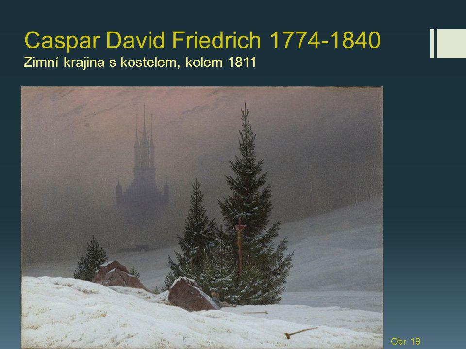 Caspar David Friedrich 1774-1840 Zimní krajina s kostelem, kolem 1811 Obr. 19