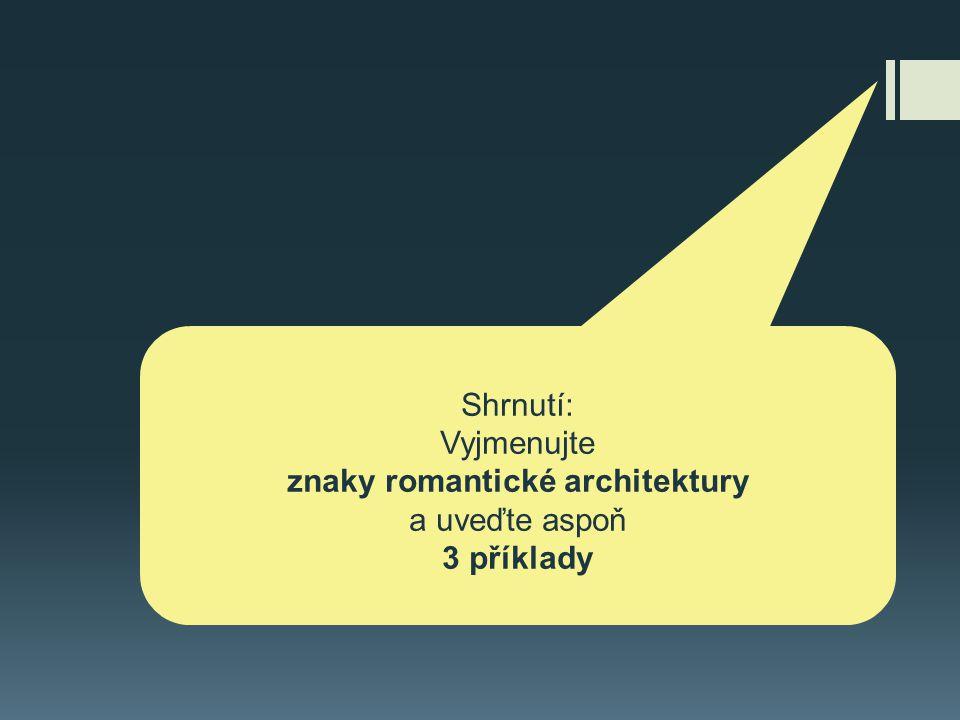 Shrnutí: Vyjmenujte znaky romantické architektury a uveďte aspoň 3 příklady