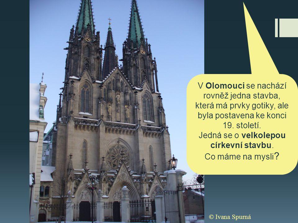 © Ivana Spurná V Olomouci se nachází rovněž jedna stavba, která má prvky gotiky, ale byla postavena ke konci 19. století. Jedná se o velkolepou církev