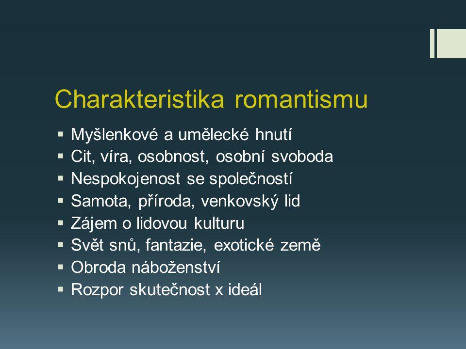 Charakteristika romantismu  Myšlenkové a umělecké hnutí  Cit, víra, osobnost, osobní svoboda  Nespokojenost se společností  Samota, příroda, venko