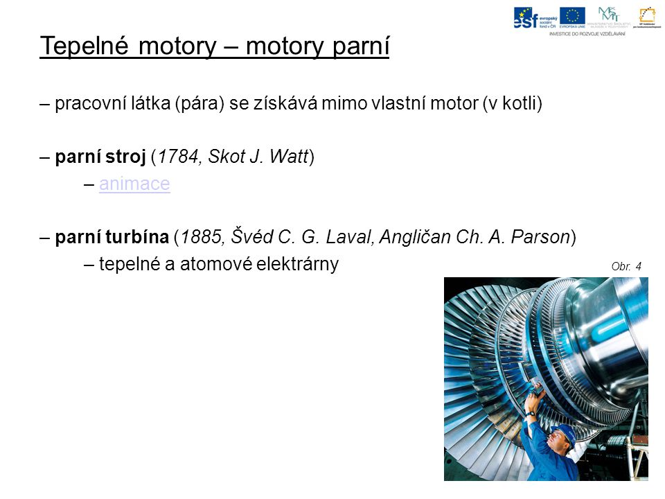 Tepelné motory – motory parní – pracovní látka (pára) se získává mimo vlastní motor (v kotli) – parní stroj (1784, Skot J.