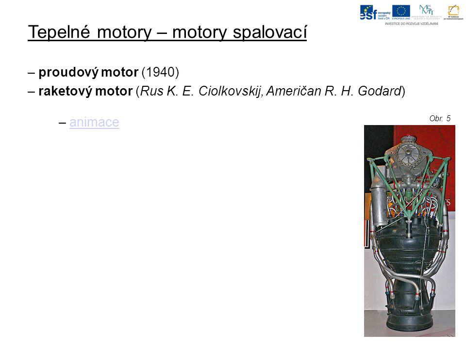 Tepelné motory – motory spalovací – proudový motor (1940) – raketový motor (Rus K.