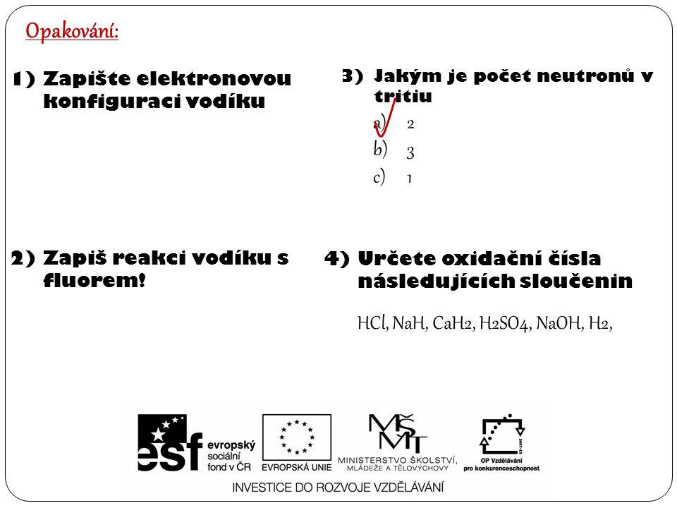 Opakování: 1)Zapište elektronovou konfiguraci vodíku 2)Zapiš reakci vodíku s fluorem.