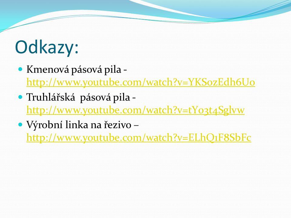 Odkazy: Kmenová pásová pila - http://www.youtube.com/watch?v=YKS0zEdh6U0 http://www.youtube.com/watch?v=YKS0zEdh6U0 Truhlářská pásová pila - http://ww