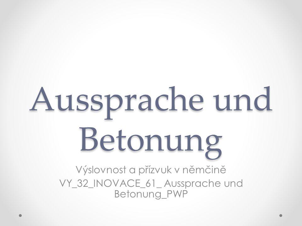 Aussprache und Betonung Výslovnost a přízvuk v němčině VY_32_INOVACE_61_ Aussprache und Betonung_PWP