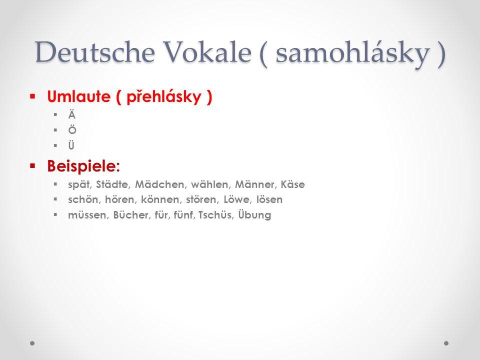 DDiphthonge ( dvojhlásky ) eeu, äu( oj ) iie( í – přízvučná, ije – nepřízvučná ) aai, ei( aj ) BBeispiele: MMai, Kaiser,mein, dein, eine, leicht, sein, Wein nneu, heute, Freund, euch, Räuber, Verkäufer SSie, hier, viel, die, Wien, sieben, siebzehn, wie FFamilie, Asien