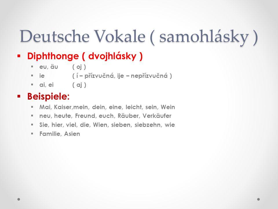 Deutsche Konsonanten (souhlásky) pp, t, k – vyslovujeme s přídechem KKarl, Petr, Torte Kind [[ K(ch)arl, P(h)etr, T(h)orte, K(ch)ind ] dd, t, n – neměkčíme před -i- nnicht, die, tippen, Direktor, niemand ss – na začátku slov a po samohláscevyslovíme jako -z- ssie, sehen, sehr, Suppe, lesen, Gemüse, Pause