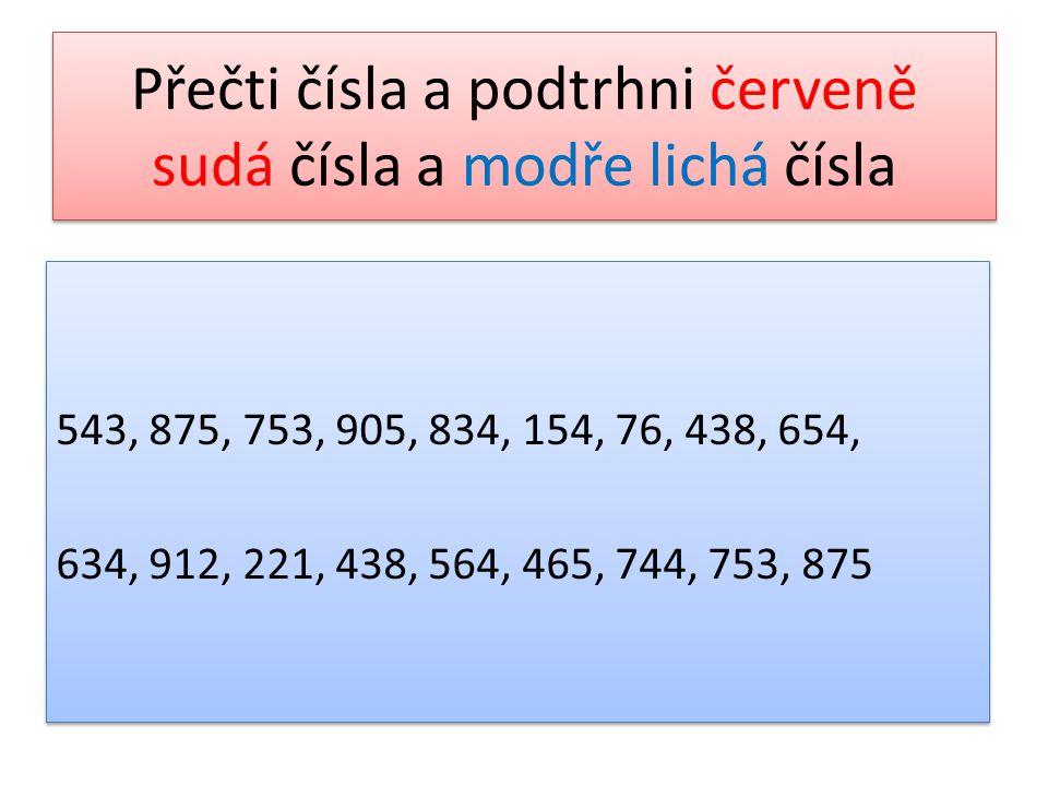 Přečti čísla a podtrhni červeně sudá čísla a modře lichá čísla 543, 875, 753, 905, 834, 154, 76, 438, 654, 634, 912, 221, 438, 564, 465, 744, 753, 875