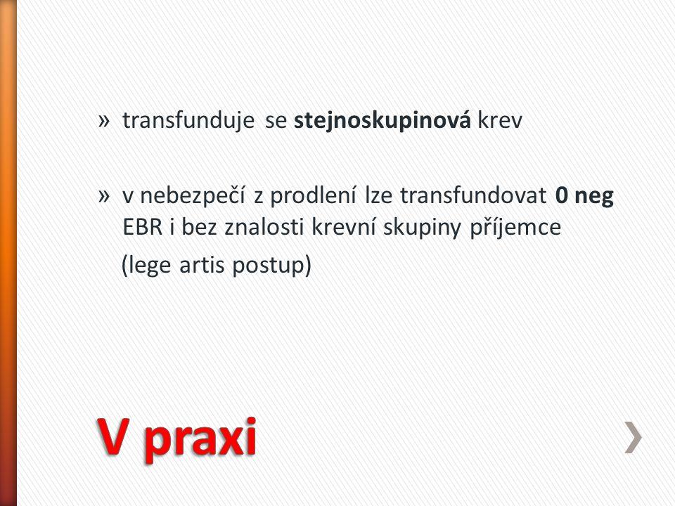 » transfunduje se stejnoskupinová krev » v nebezpečí z prodlení lze transfundovat 0 neg EBR i bez znalosti krevní skupiny příjemce (lege artis postup)