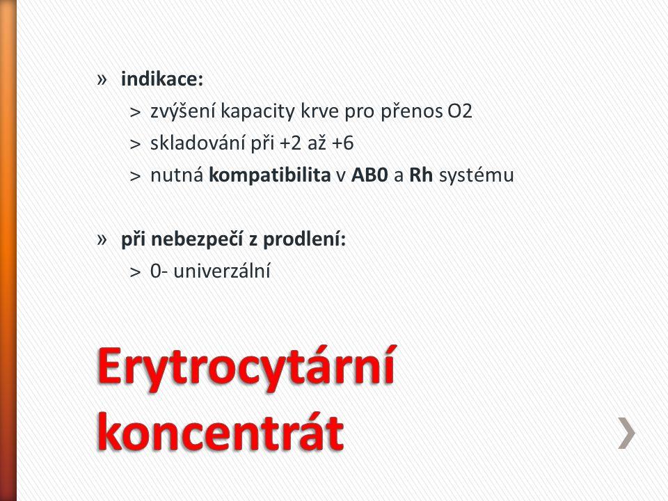 » indikace: ˃zvýšení kapacity krve pro přenos O2 ˃skladování při +2 až +6 ˃nutná kompatibilita v AB0 a Rh systému » při nebezpečí z prodlení: ˃0- univ