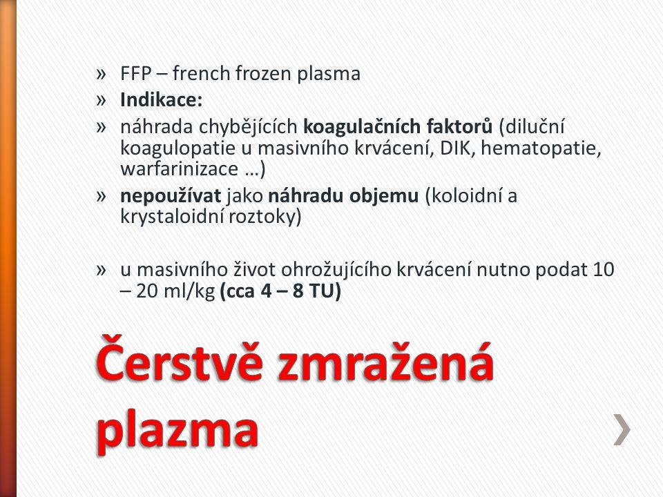 » FFP – french frozen plasma » Indikace: » náhrada chybějících koagulačních faktorů (diluční koagulopatie u masivního krvácení, DIK, hematopatie, warf