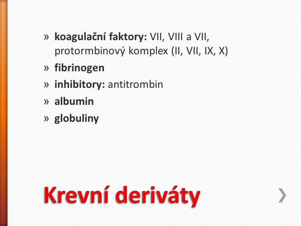» koagulační faktory: VII, VIII a VII, protormbinový komplex (II, VII, IX, X) » fibrinogen » inhibitory: antitrombin » albumin » globuliny