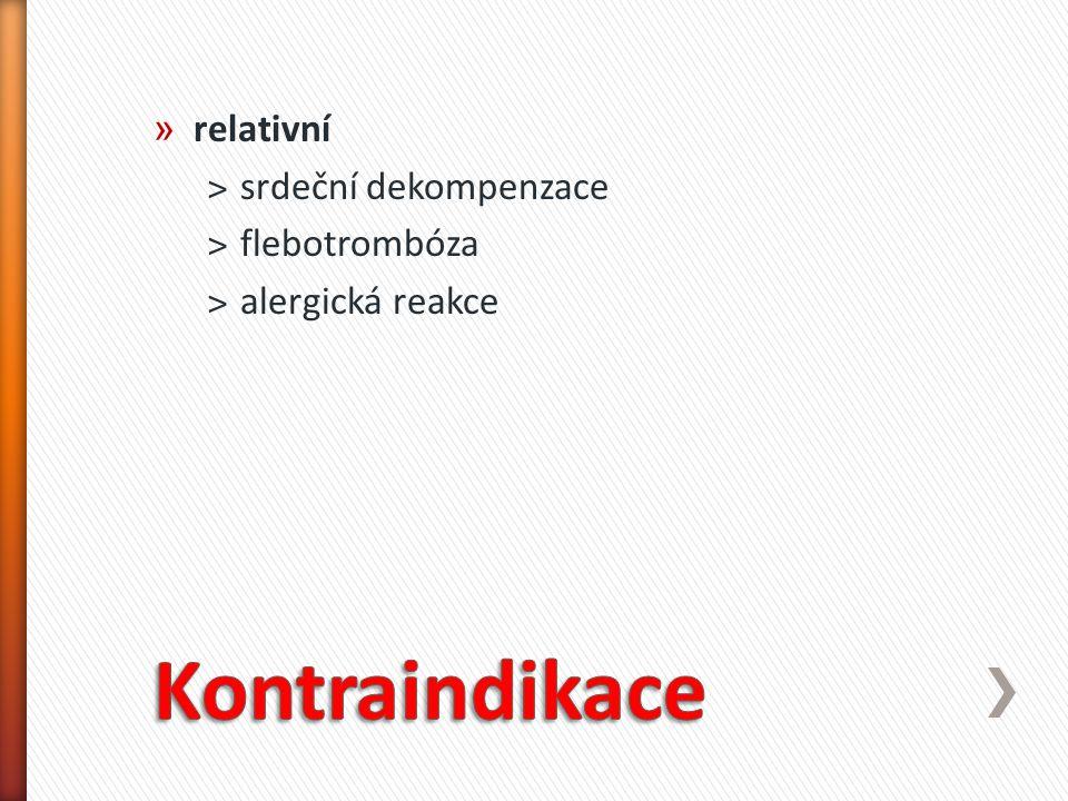 » relativní ˃srdeční dekompenzace ˃flebotrombóza ˃alergická reakce