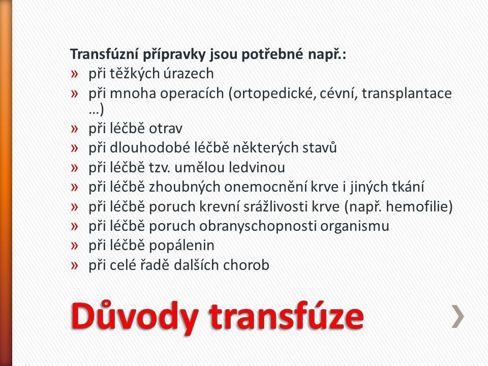 Transfúzní přípravky jsou potřebné např.: » při těžkých úrazech » při mnoha operacích (ortopedické, cévní, transplantace …) » při léčbě otrav » při dl