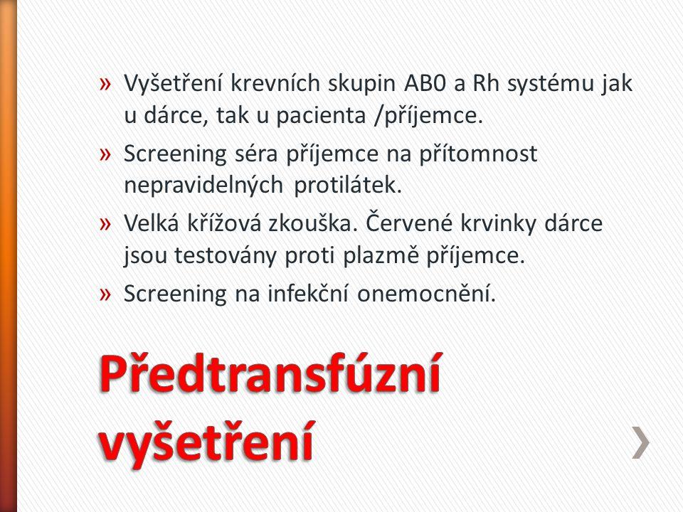 » Vyšetření krevních skupin AB0 a Rh systému jak u dárce, tak u pacienta /příjemce. » Screening séra příjemce na přítomnost nepravidelných protilátek.