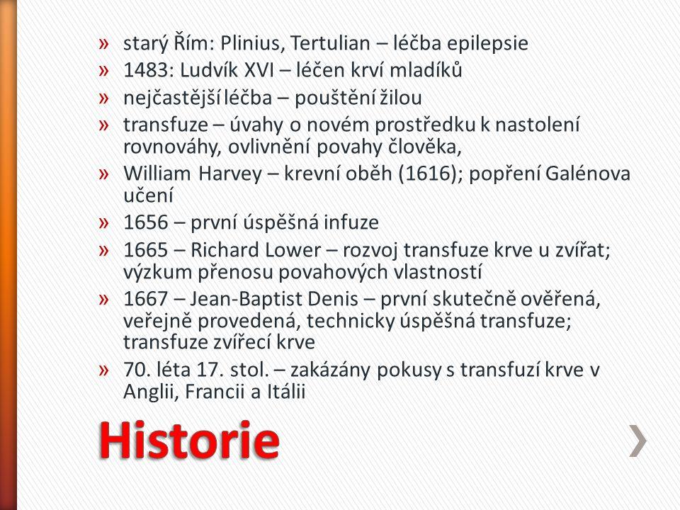 » starý Řím: Plinius, Tertulian – léčba epilepsie » 1483: Ludvík XVI – léčen krví mladíků » nejčastější léčba – pouštění žilou » transfuze – úvahy o n