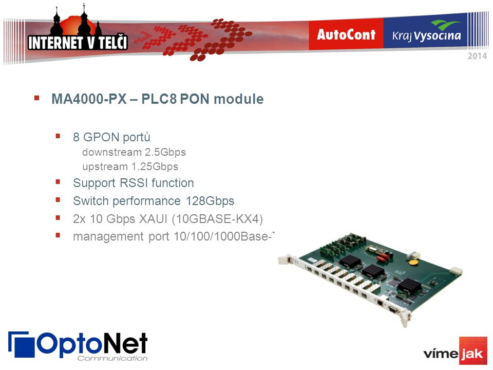  MA4000-PX – PLC8 PON module  8 GPON portů downstream 2.5Gbps upstream 1.25Gbps  Support RSSI function  Switch performance 128Gbps  2x 10 Gbps XA