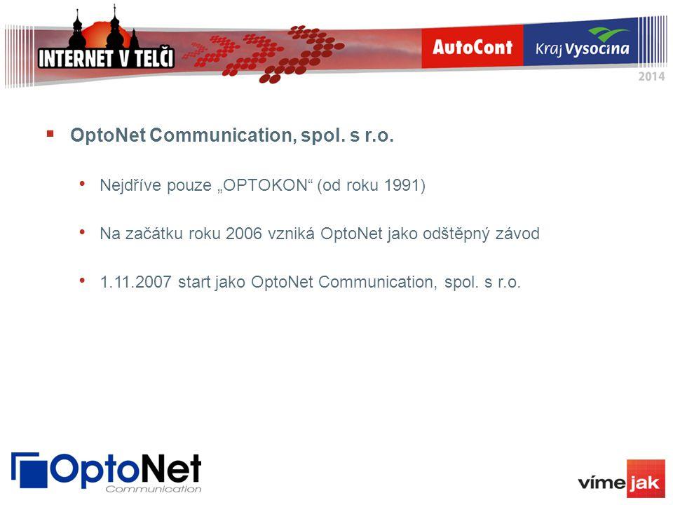 """ OptoNet Communication, spol. s r.o. Nejdříve pouze """"OPTOKON"""" (od roku 1991) Na začátku roku 2006 vzniká OptoNet jako odštěpný závod 1.11.2007 start"""