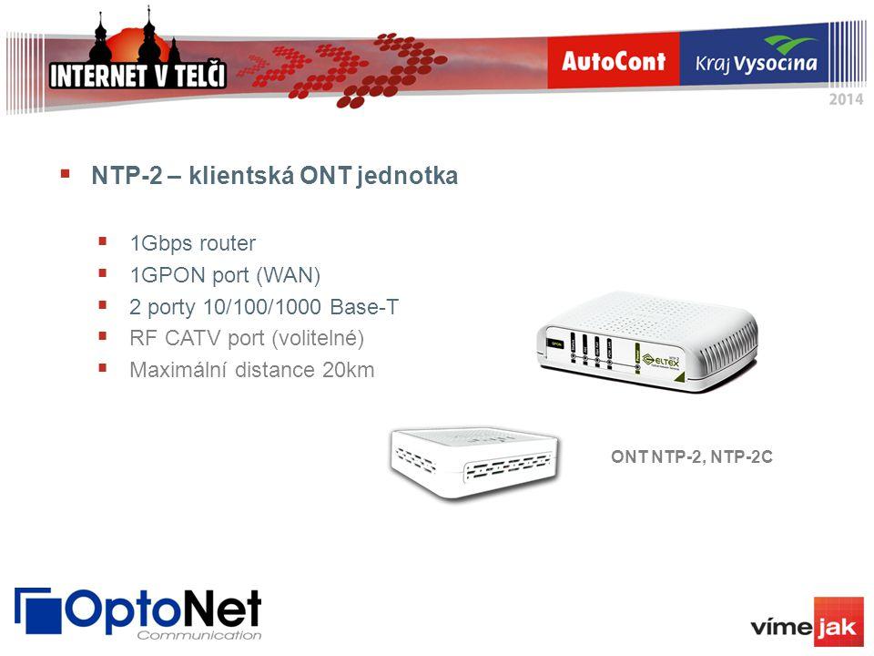  NTP-2 – klientská ONT jednotka  1Gbps router  1GPON port (WAN)  2 porty 10/100/1000 Base-T  RF CATV port (volitelné)  Maximální distance 20km O