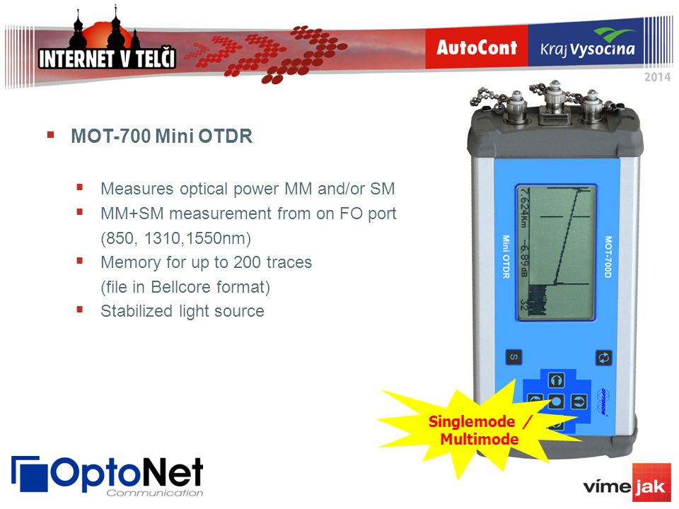  MOT-700 Mini OTDR  Measures optical power MM and/or SM  MM+SM measurement from on FO port (850, 1310,1550nm)  Memory for up to 200 traces (file i