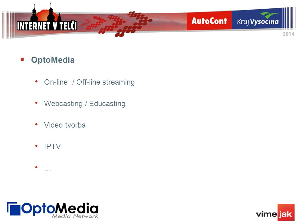  OptoMedia On-line / Off-line streaming Webcasting / Educasting Video tvorba IPTV …