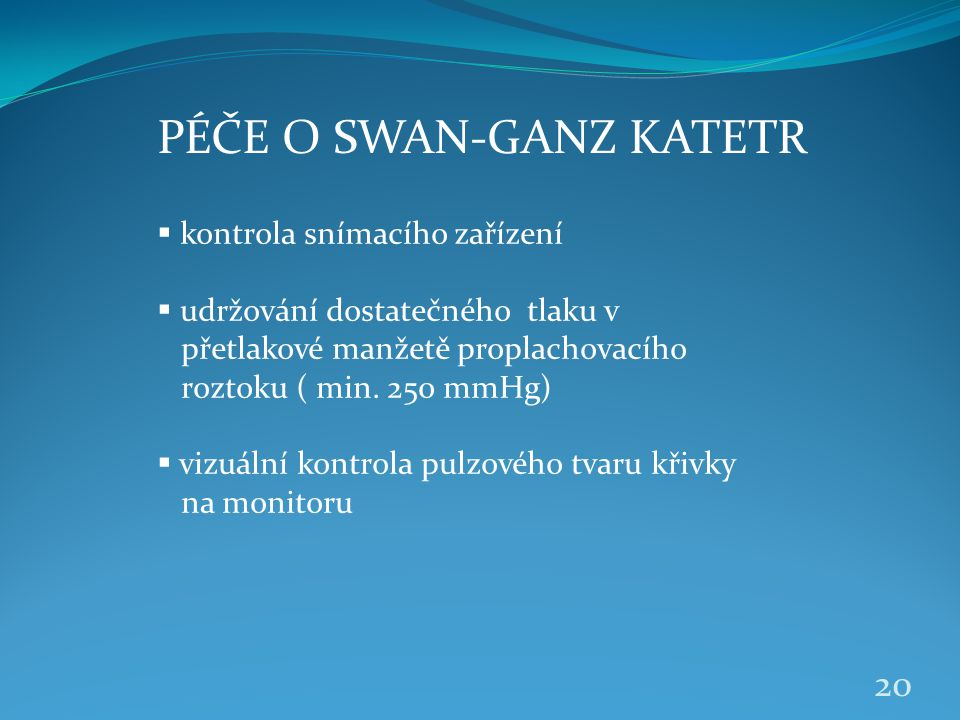 PÉČE O SWAN-GANZ KATETR  kontrola snímacího zařízení  udržování dostatečného tlaku v přetlakové manžetě proplachovacího roztoku ( min. 250 mmHg)  v
