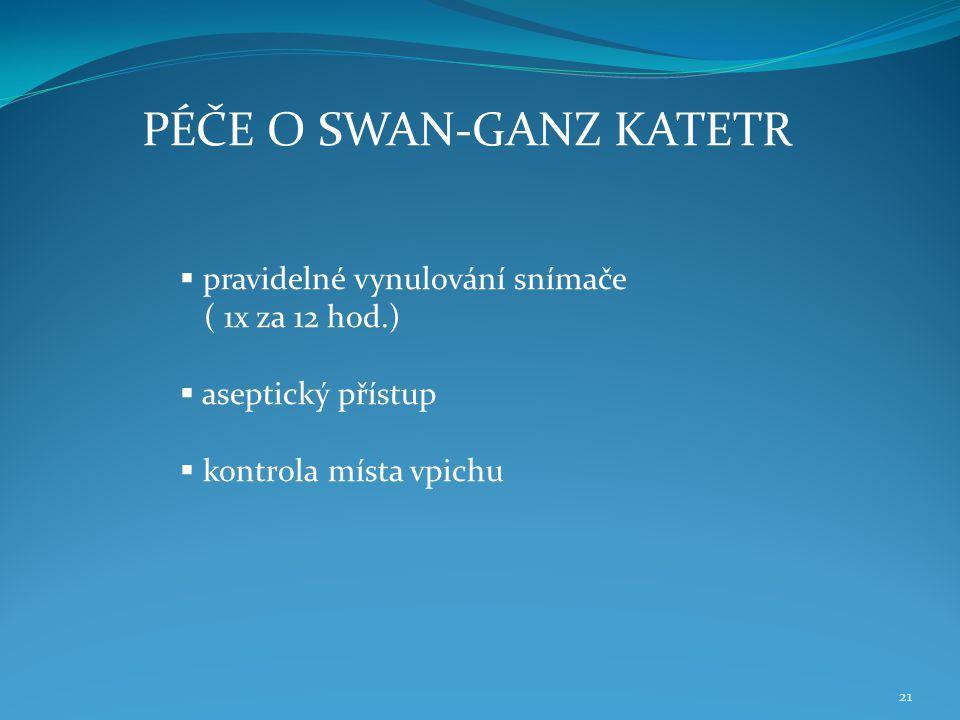 21  pravidelné vynulování snímače ( 1x za 12 hod.)  aseptický přístup  kontrola místa vpichu PÉČE O SWAN-GANZ KATETR