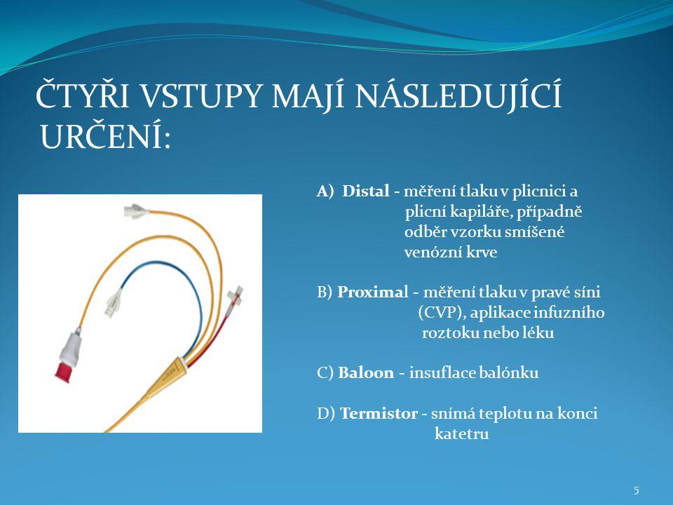 5 A)Distal - měření tlaku v plicnici a plicní kapiláře, případně odběr vzorku smíšené venózní krve B) Proximal - měření tlaku v pravé síni (CVP), apli