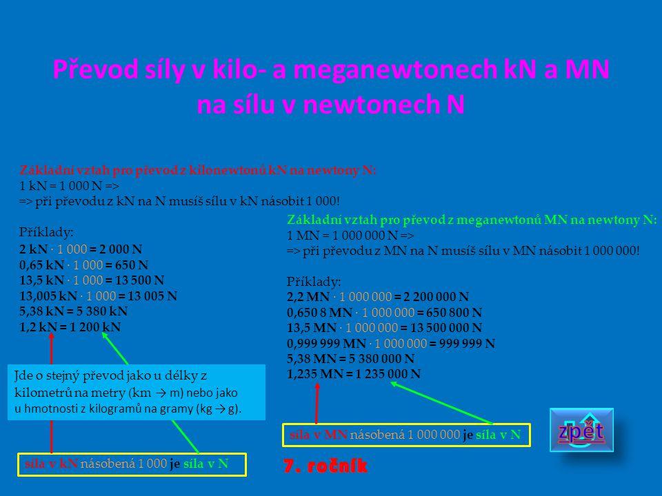 Převod síly v kilo- a meganewtonech kN a MN na sílu v newtonech N síla v kN násobená 1 000 je síla v N Základní vztah pro převod z kilonewtonů kN na n
