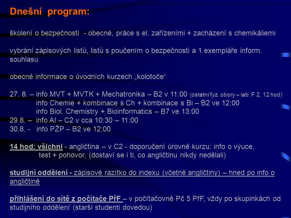 Dnešní program: školení o bezpečnosti - obecné, práce s el. zařízeními + zacházení s chemikáliemi vybrání zápisových listů, listů s poučením o bezpečn