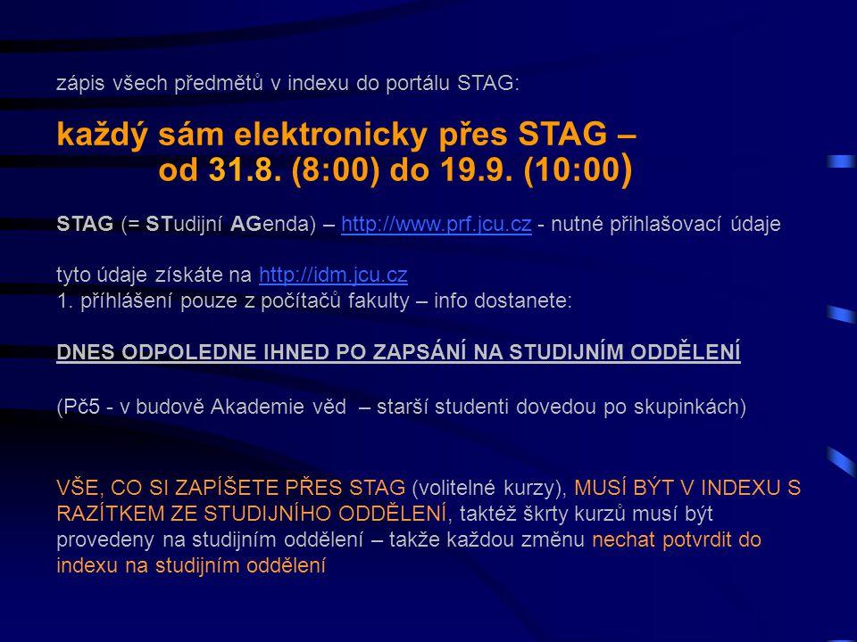 zápis všech předmětů v indexu do portálu STAG: každý sám elektronicky přes STAG – od 31.8. (8:00) do 19.9. (10:00 ) STAG (= STudijní AGenda) – http://