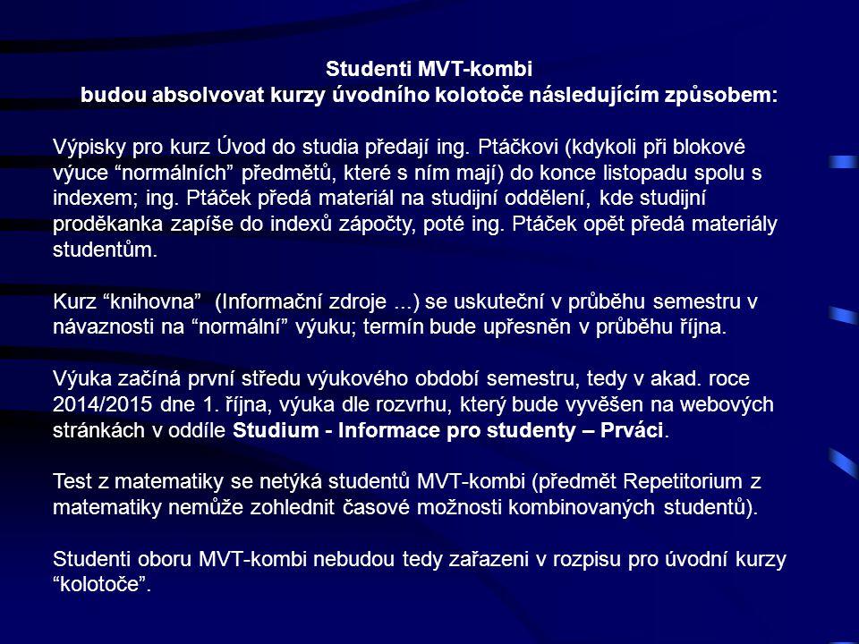 Studenti MVT-kombi budou absolvovat kurzy úvodního kolotoče následujícím způsobem: Výpisky pro kurz Úvod do studia předají ing. Ptáčkovi (kdykoli při