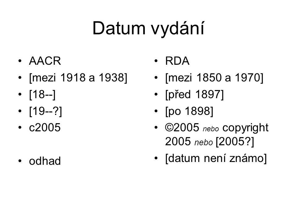 Datum vydání AACR [mezi 1918 a 1938] [18--] [19-- ] c2005 odhad RDA [mezi 1850 a 1970] [před 1897] [po 1898] ©2005 nebo copyright 2005 nebo [2005 ] [datum není známo]