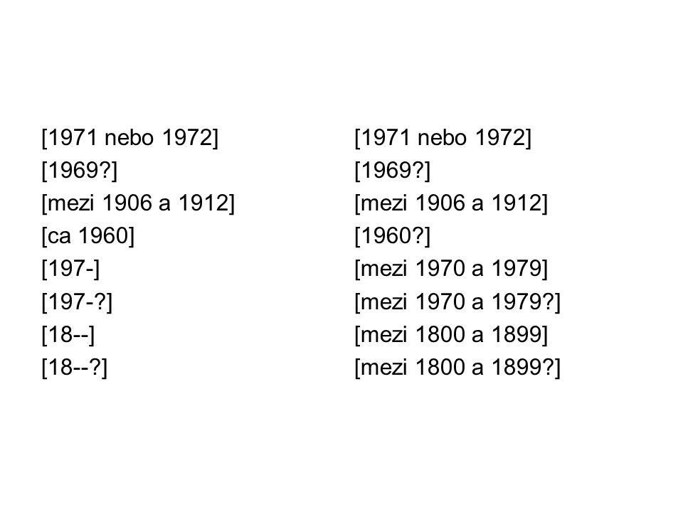 [1971 nebo 1972] [1969 ] [mezi 1906 a 1912] [ca 1960] [197-] [197- ] [18--] [18-- ] [1971 nebo 1972] [1969 ] [mezi 1906 a 1912] [1960 ] [mezi 1970 a 1979] [mezi 1970 a 1979 ] [mezi 1800 a 1899] [mezi 1800 a 1899 ]