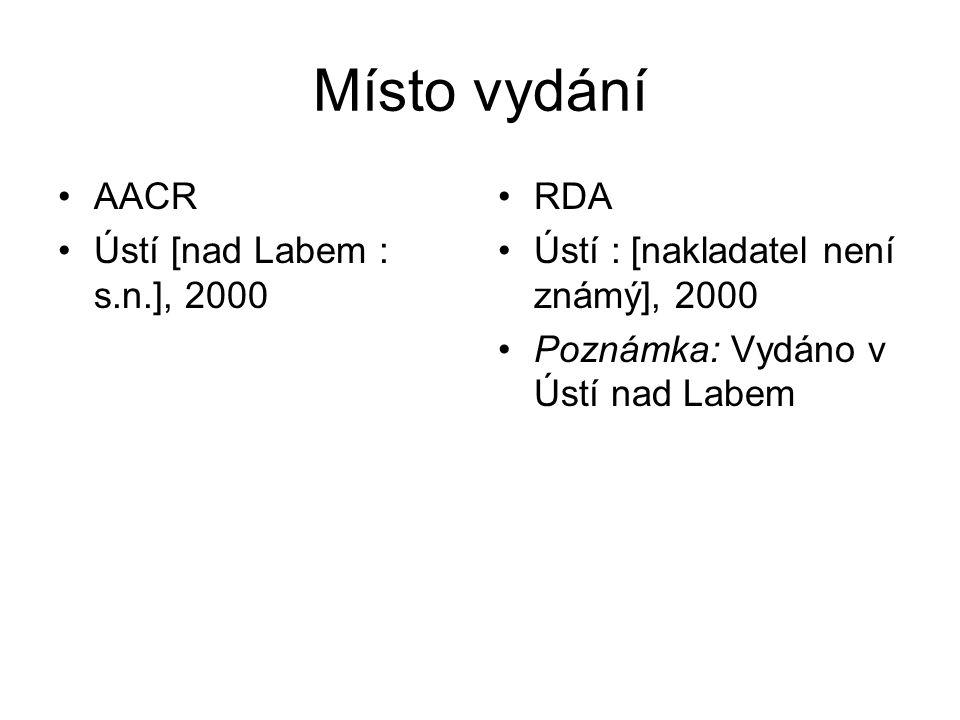 Místo vydání AACR Ústí [nad Labem : s.n.], 2000 RDA Ústí : [nakladatel není známý], 2000 Poznámka: Vydáno v Ústí nad Labem