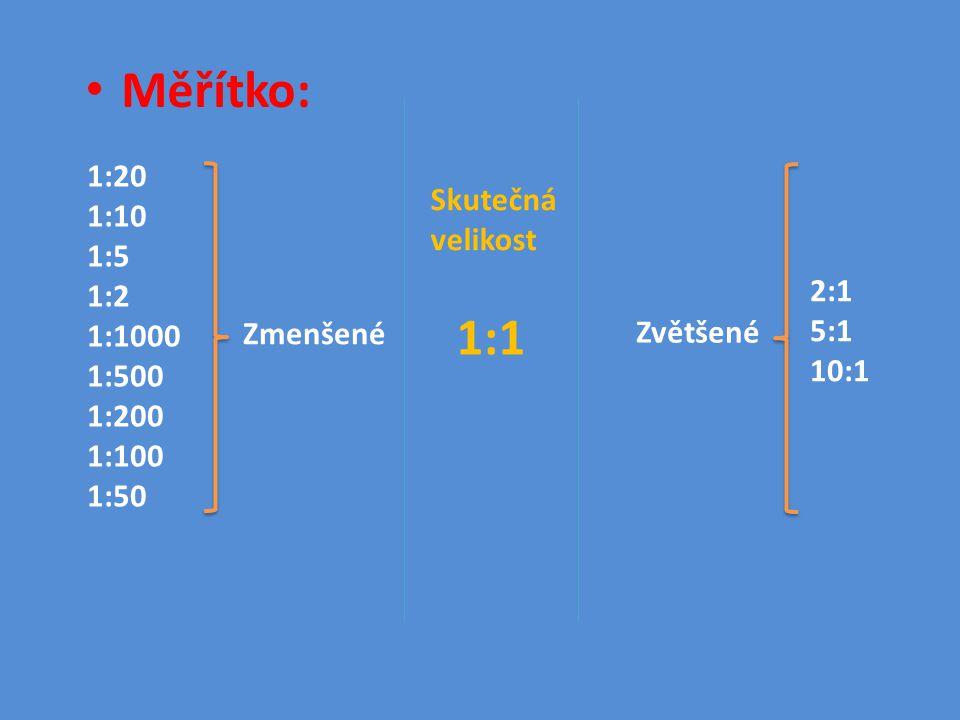 Měřítko: Zmenšené 1:20 1:10 1:5 1:2 1:1000 1:500 1:200 1:100 1:50 Zvětšené 2:1 5:1 10:1 Skutečná velikost 1:1
