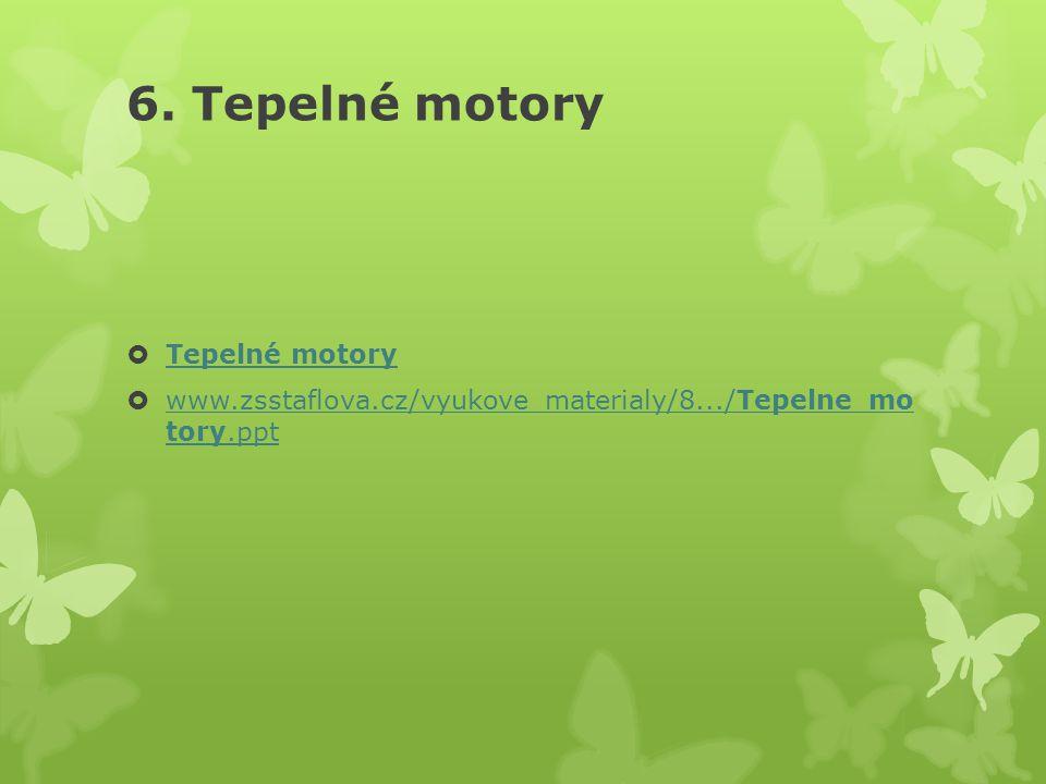 6. Tepelné motory  Tepelné motory Tepelné motory  www.zsstaflova.cz/vyukove_materialy/8.../Tepelne_mo tory.ppt www.zsstaflova.cz/vyukove_materialy/8
