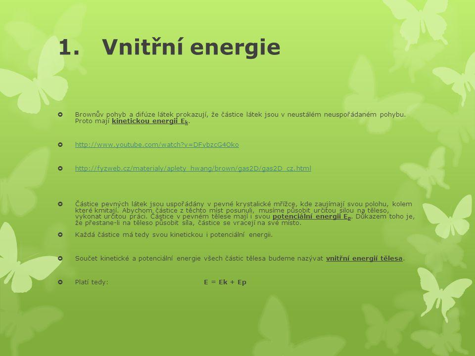 1. Vnitřní energie  Brownův pohyb a difúze látek prokazují, že částice látek jsou v neustálém neuspořádaném pohybu. Proto mají kinetickou energii E k
