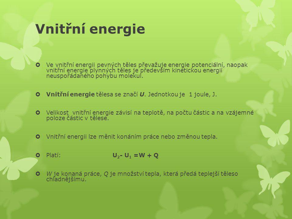 Vnitřní energie  Ve vnitřní energii pevných těles převažuje energie potenciální, naopak vnitřní energie plynných těles je především kinetickou energi