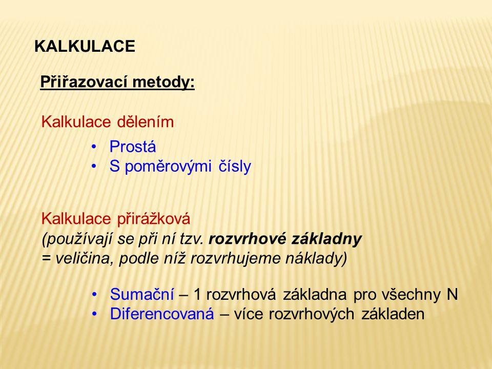 Přiřazovací metody: KALKULACE Kalkulace dělením Prostá S poměrovými čísly Kalkulace přirážková (používají se při ní tzv. rozvrhové základny = veličina