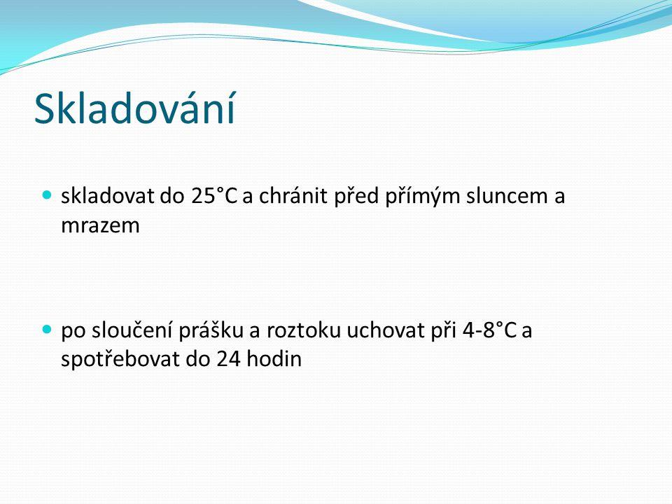 Skladování skladovat do 25°C a chránit před přímým sluncem a mrazem po sloučení prášku a roztoku uchovat při 4-8°C a spotřebovat do 24 hodin