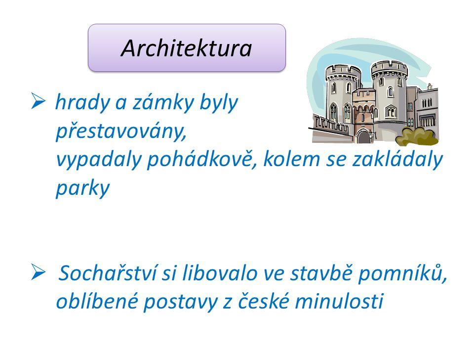 Architektura  hrady a zámky byly přestavovány, vypadaly pohádkově, kolem se zakládaly parky  Sochařství si libovalo ve stavbě pomníků, oblíbené post