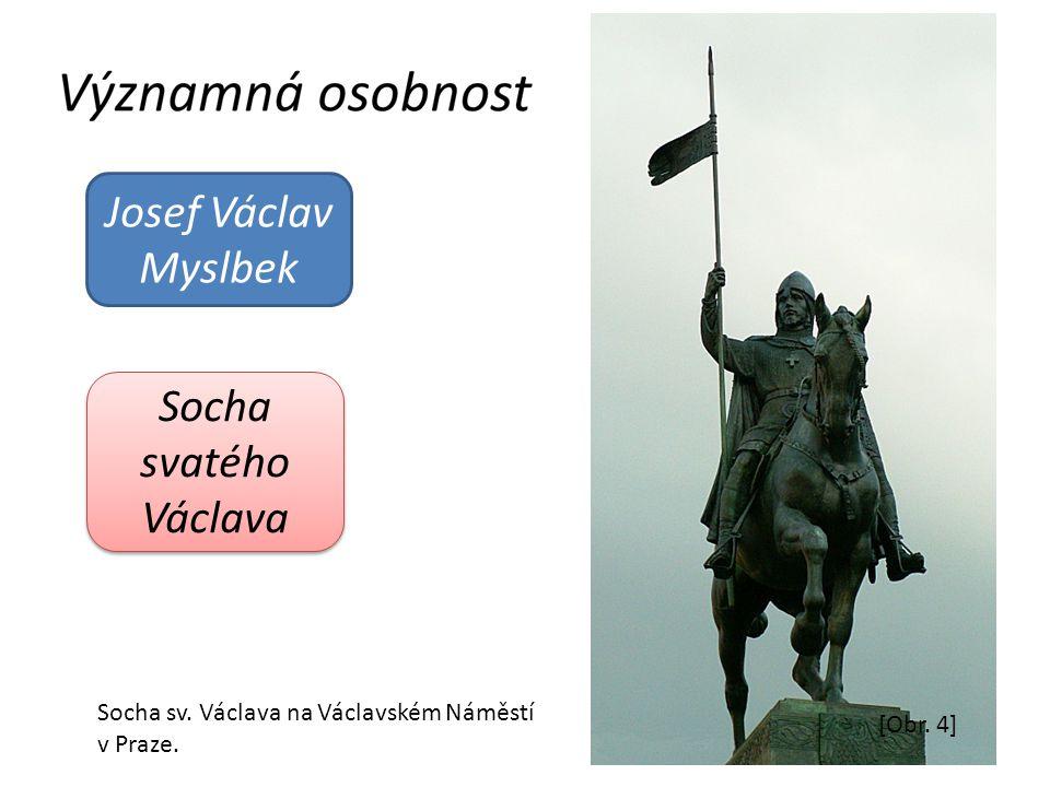 Josef Václav Myslbek [Obr. 4] Socha svatého Václava Socha sv. Václava na Václavském Náměstí v Praze.