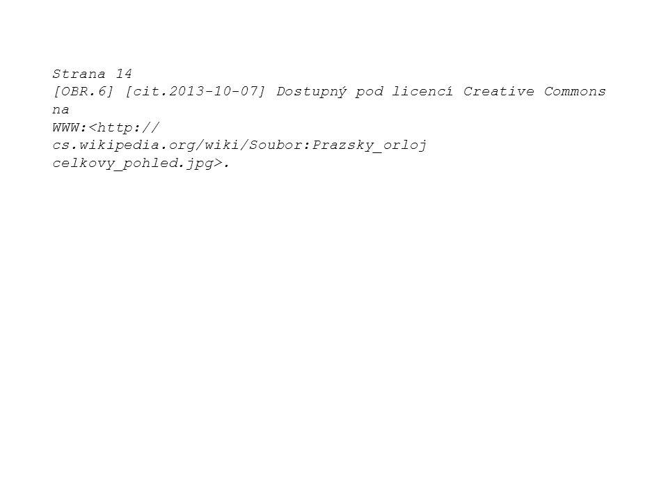 Strana 14 [OBR.6] [cit.2013-10-07] Dostupný pod licencí Creative Commons na WWW:<http:// cs.wikipedia.org/wiki/Soubor:Prazsky_orloj celkovy_pohled.jpg