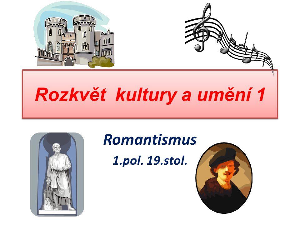 Rozkvět kultury a umění 1 Romantismus 1.pol. 19.stol.
