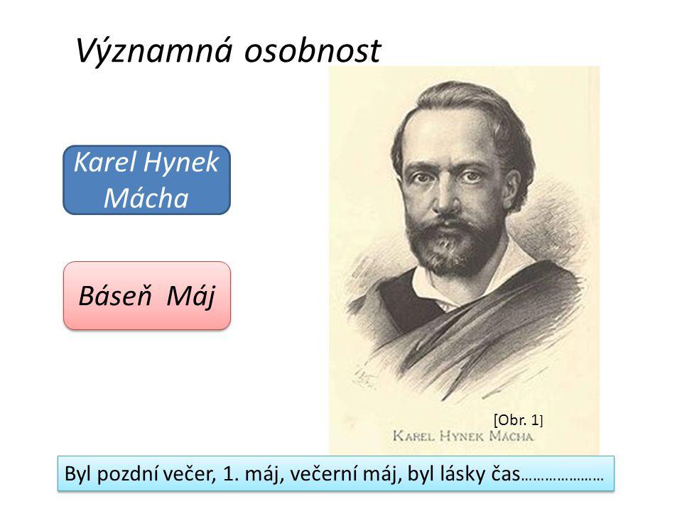 Významná osobnost Karel Hynek Mácha Báseň Máj Byl pozdní večer, 1. máj, večerní máj, byl lásky čas ………………… [Obr. 1 ]