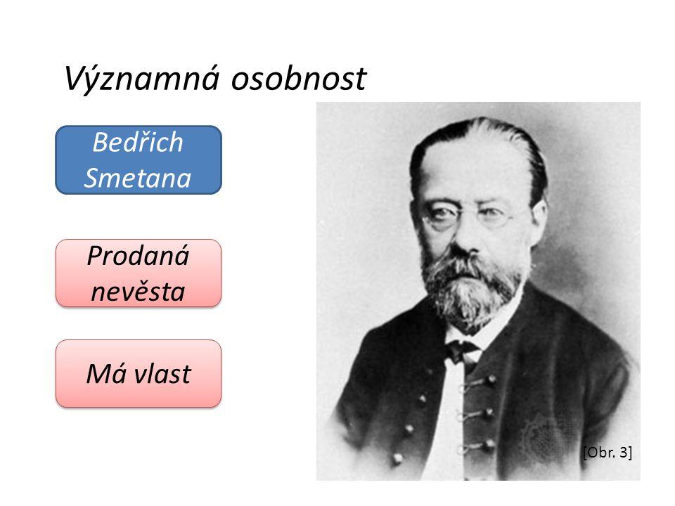 Významná osobnost Bedřich Smetana Prodaná nevěsta Má vlast [Obr. 3]