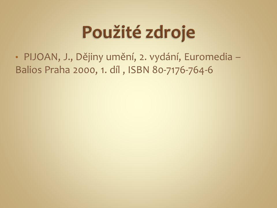 PIJOAN, J., Dějiny umění, 2. vydání, Euromedia – Balios Praha 2000, 1. díl, ISBN 80-7176-764-6