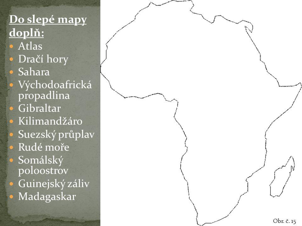 Do slepé mapy doplň: Atlas Dračí hory Sahara Východoafrická propadlina Gibraltar Kilimandžáro Suezský průplav Rudé moře Somálský poloostrov Guinejský
